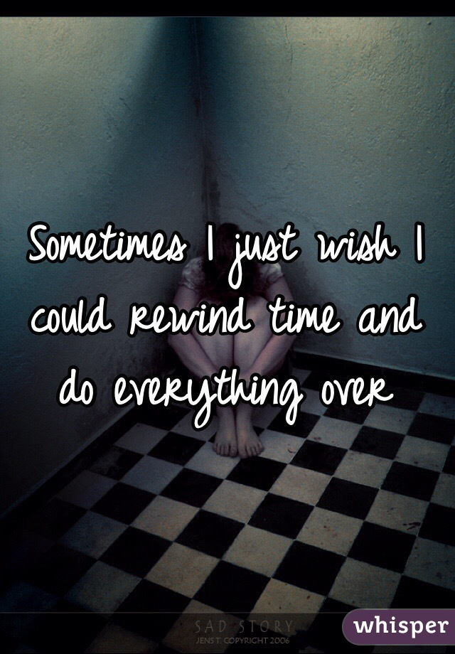 I wish that i could rewind